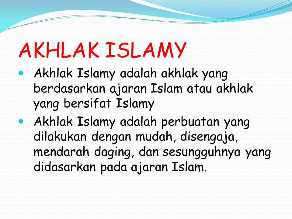 AKHLAK ISLAMY Akhlak Islamy adalah akhlak yang berdasarkan ajaran Islam atau akhlak yang bersifat Islamy.