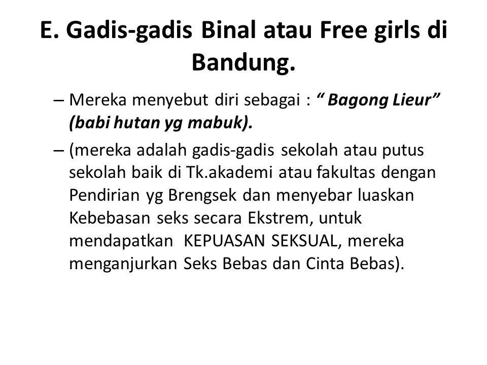 E. Gadis-gadis Binal atau Free girls di Bandung.