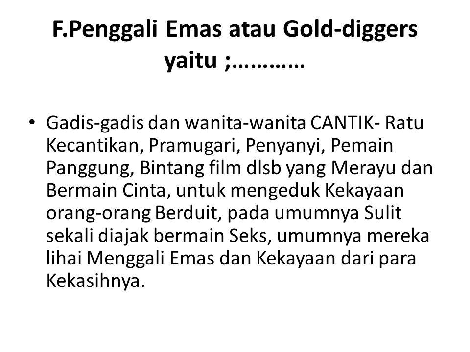 F.Penggali Emas atau Gold-diggers yaitu ;…………