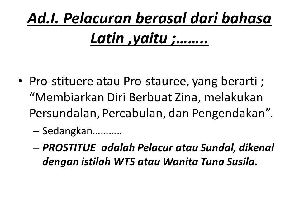 Ad.I. Pelacuran berasal dari bahasa Latin ,yaitu ;……..