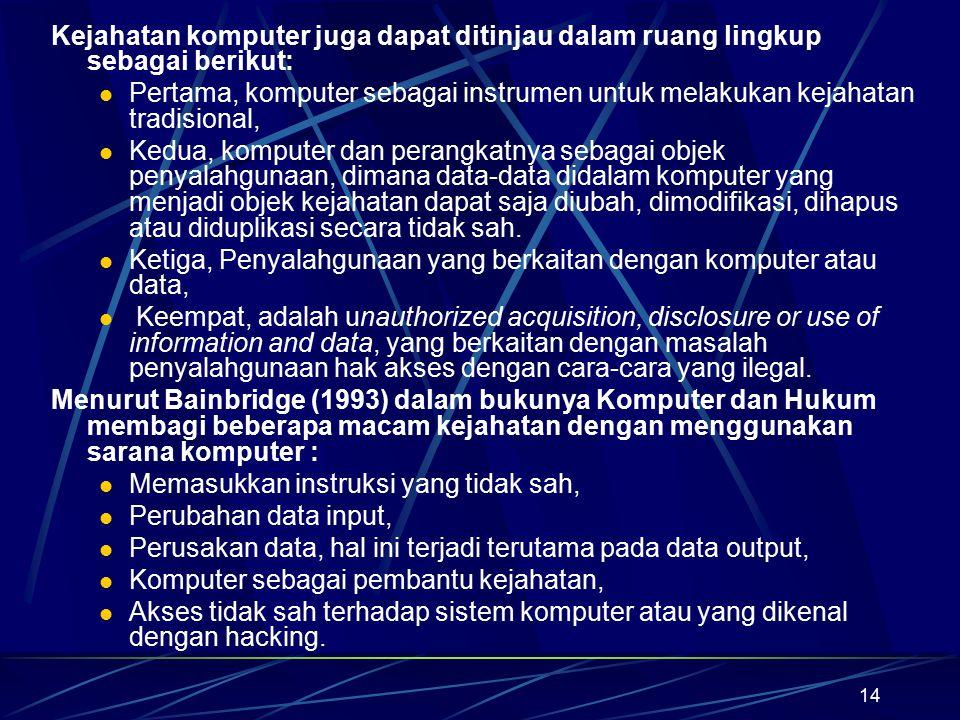 Kejahatan komputer juga dapat ditinjau dalam ruang lingkup sebagai berikut: