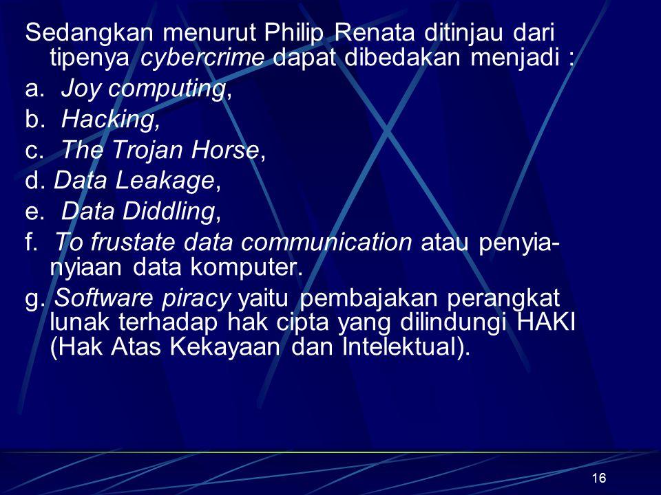 Sedangkan menurut Philip Renata ditinjau dari tipenya cybercrime dapat dibedakan menjadi :