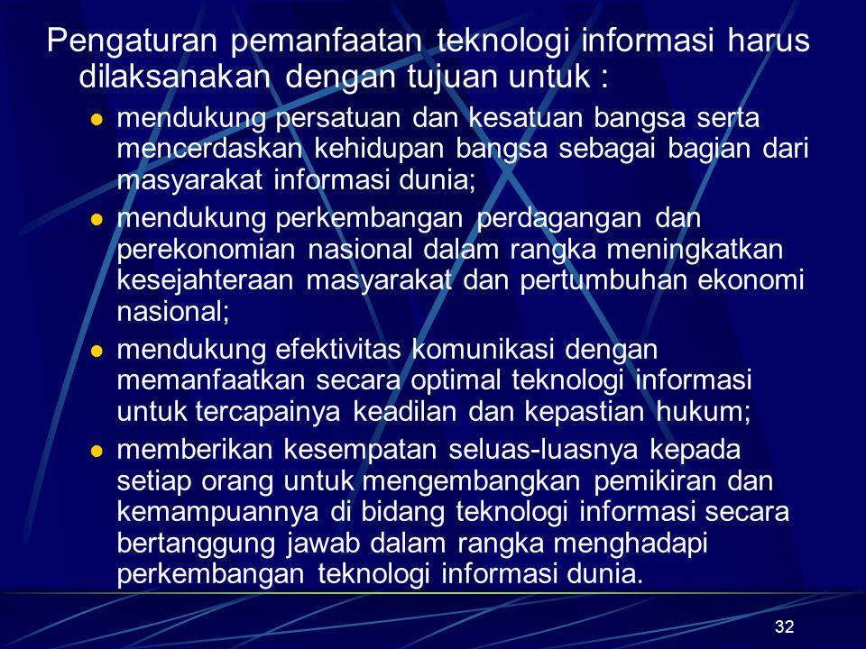 Pengaturan pemanfaatan teknologi informasi harus dilaksanakan dengan tujuan untuk :