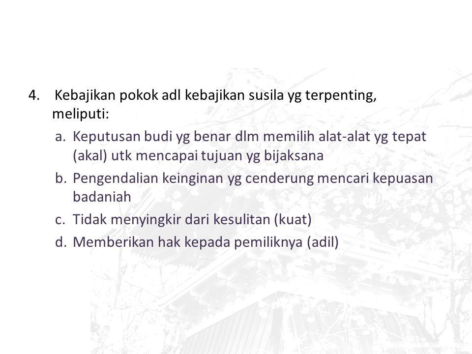 4. Kebajikan pokok adl kebajikan susila yg terpenting, meliputi: