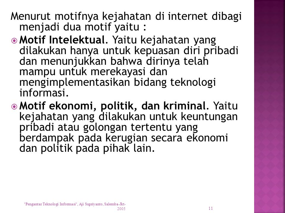 Menurut motifnya kejahatan di internet dibagi menjadi dua motif yaitu :