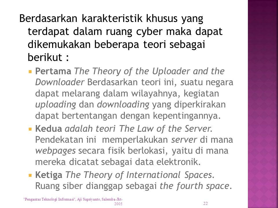 Berdasarkan karakteristik khusus yang terdapat dalam ruang cyber maka dapat dikemukakan beberapa teori sebagai berikut :