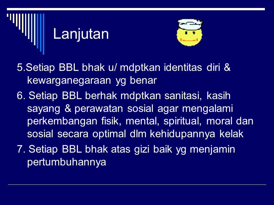 Lanjutan 5.Setiap BBL bhak u/ mdptkan identitas diri & kewarganegaraan yg benar.