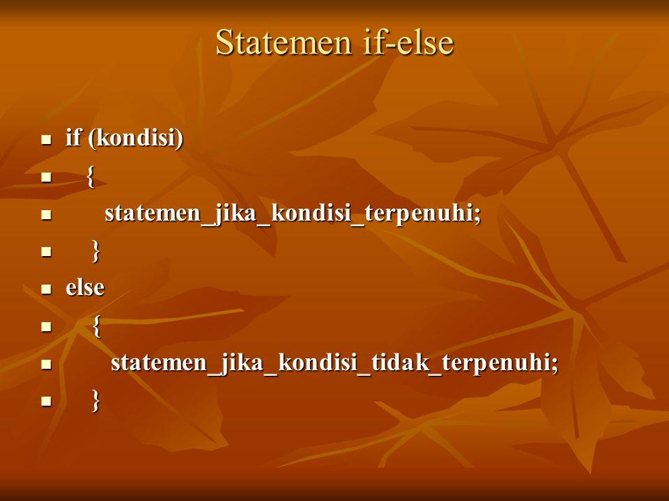 Statemen if-else if (kondisi) { statemen_jika_kondisi_terpenuhi; }