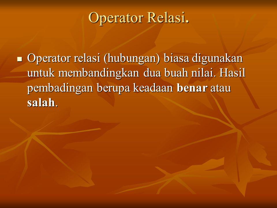Operator Relasi. Operator relasi (hubungan) biasa digunakan untuk membandingkan dua buah nilai.