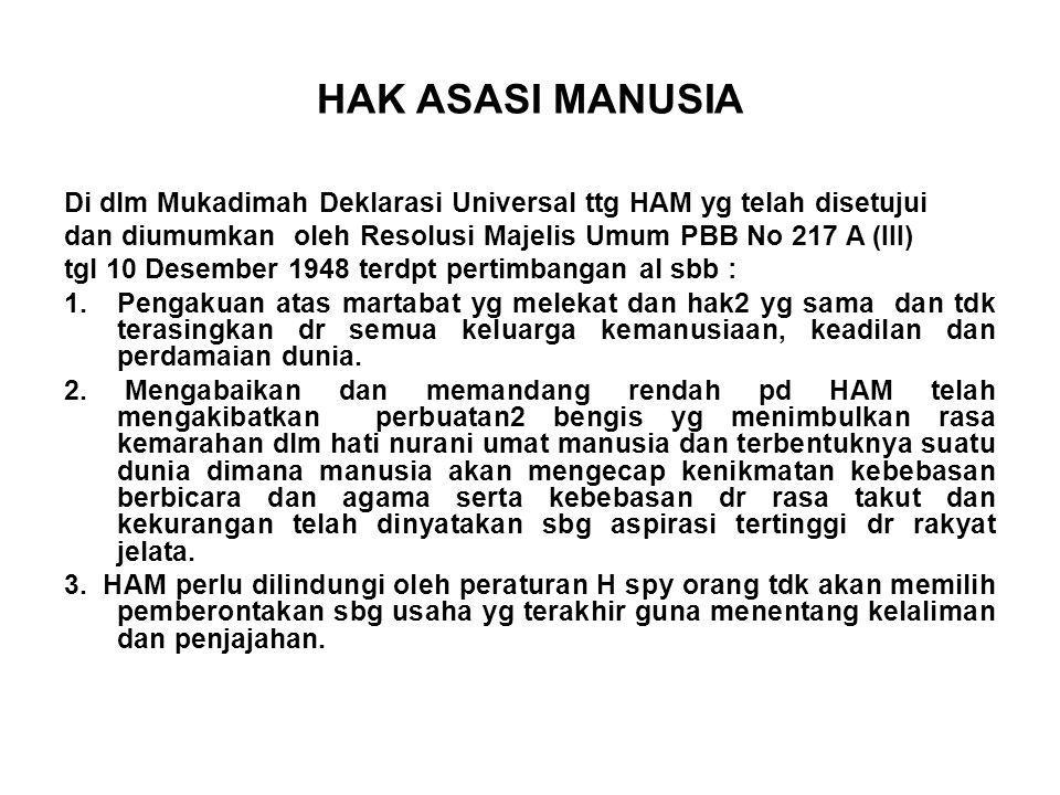 HAK ASASI MANUSIA Di dlm Mukadimah Deklarasi Universal ttg HAM yg telah disetujui. dan diumumkan oleh Resolusi Majelis Umum PBB No 217 A (III)