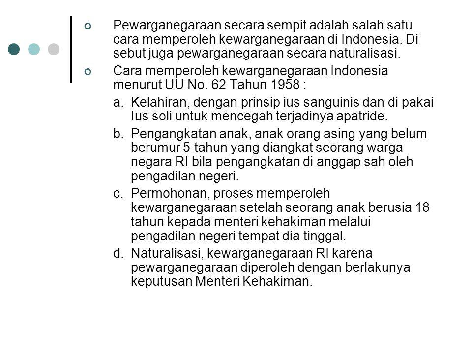 Pewarganegaraan secara sempit adalah salah satu cara memperoleh kewarganegaraan di Indonesia. Di sebut juga pewarganegaraan secara naturalisasi.