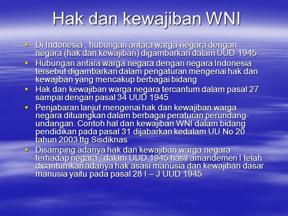 Hak dan kewajiban WNI Di Indonesia , hubungan antara warga negara dengan negara (hak dan kewajiban) digambarkan dalam UUD 1945.