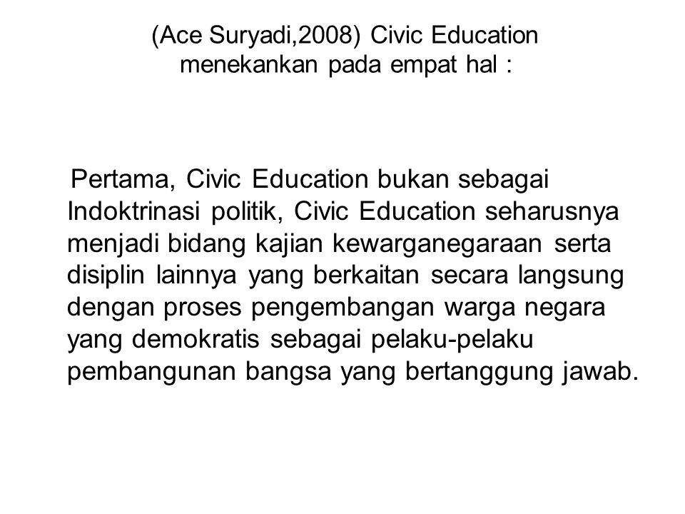 (Ace Suryadi,2008) Civic Education menekankan pada empat hal :