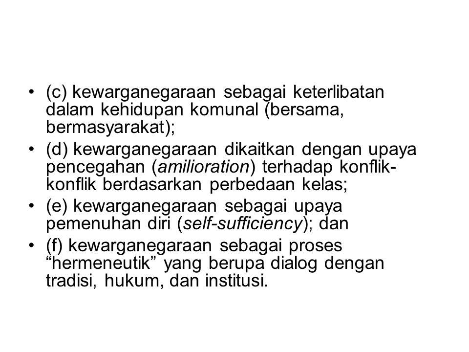 (c) kewarganegaraan sebagai keterlibatan dalam kehidupan komunal (bersama, bermasyarakat);
