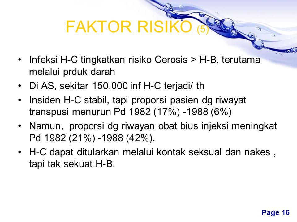 FAKTOR RISIKO (5) Infeksi H-C tingkatkan risiko Cerosis > H-B, terutama melalui prduk darah. Di AS, sekitar 150.000 inf H-C terjadi/ th.