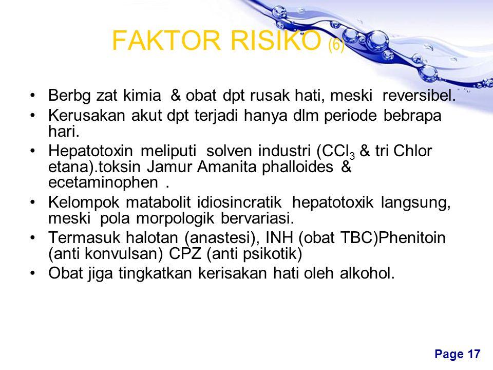 FAKTOR RISIKO (6) Berbg zat kimia & obat dpt rusak hati, meski reversibel. Kerusakan akut dpt terjadi hanya dlm periode bebrapa hari.