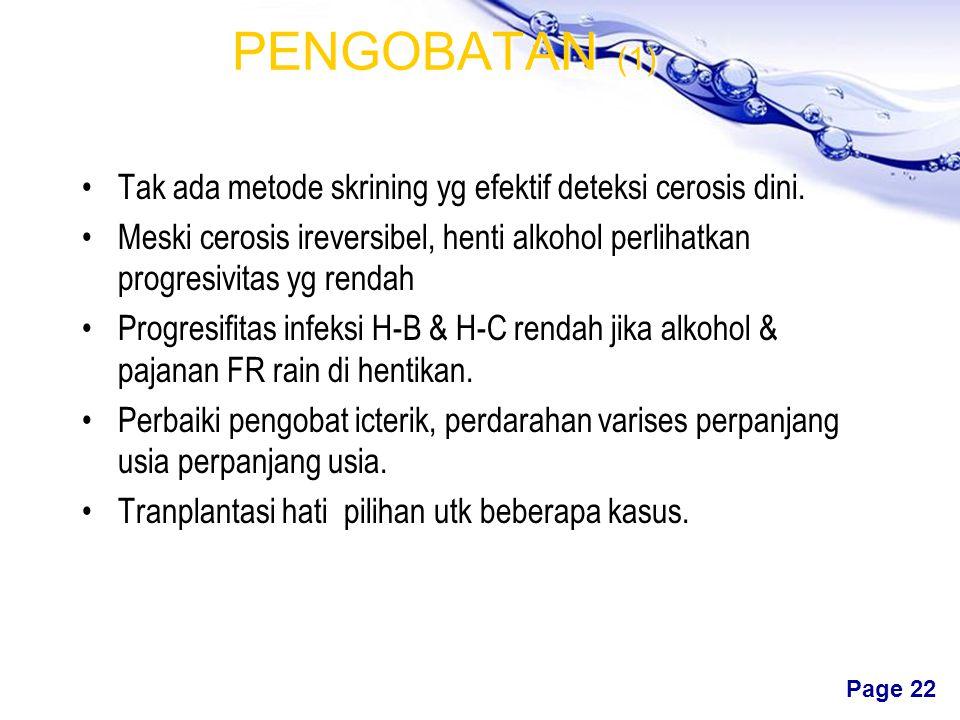 PENGOBATAN (1) Tak ada metode skrining yg efektif deteksi cerosis dini. Meski cerosis ireversibel, henti alkohol perlihatkan progresivitas yg rendah.