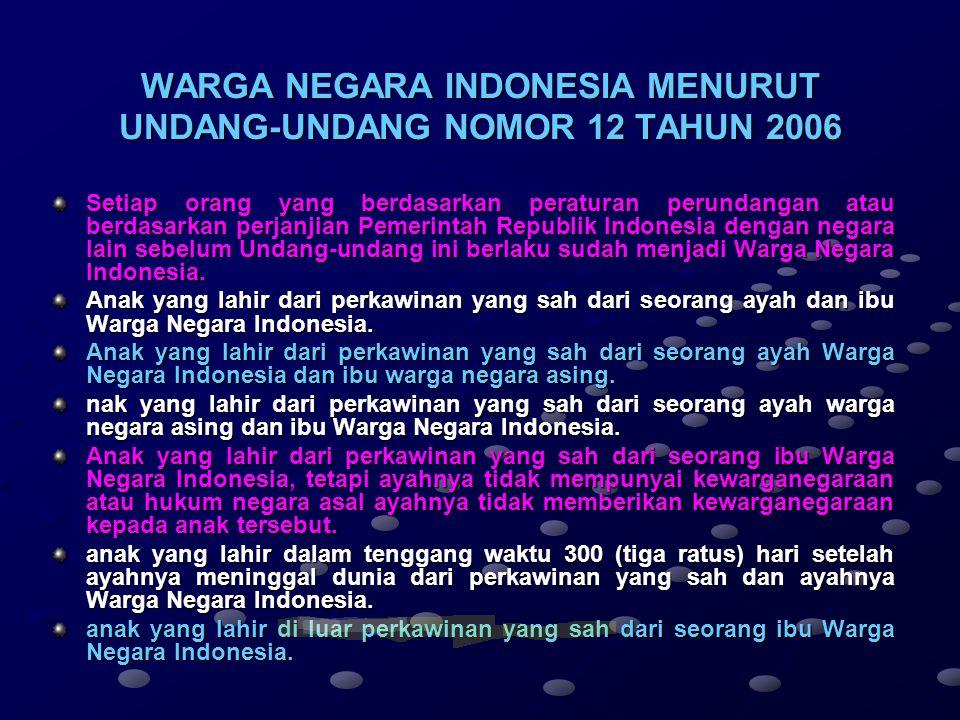 WARGA NEGARA INDONESIA MENURUT UNDANG-UNDANG NOMOR 12 TAHUN 2006