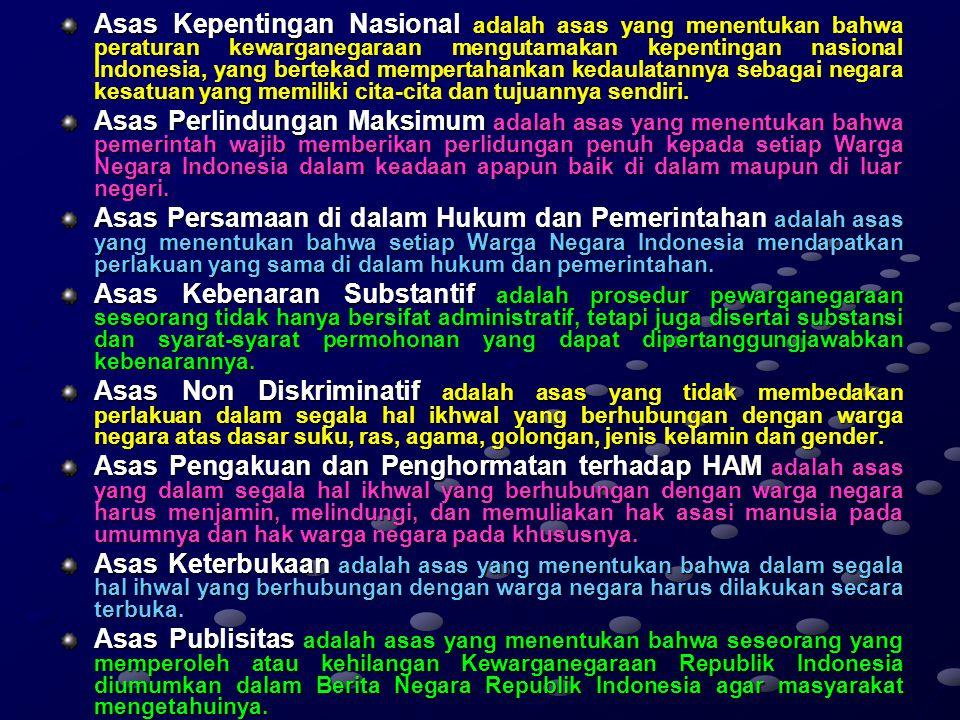 Asas Kepentingan Nasional adalah asas yang menentukan bahwa peraturan kewarganegaraan mengutamakan kepentingan nasional Indonesia, yang bertekad mempertahankan kedaulatannya sebagai negara kesatuan yang memiliki cita-cita dan tujuannya sendiri.
