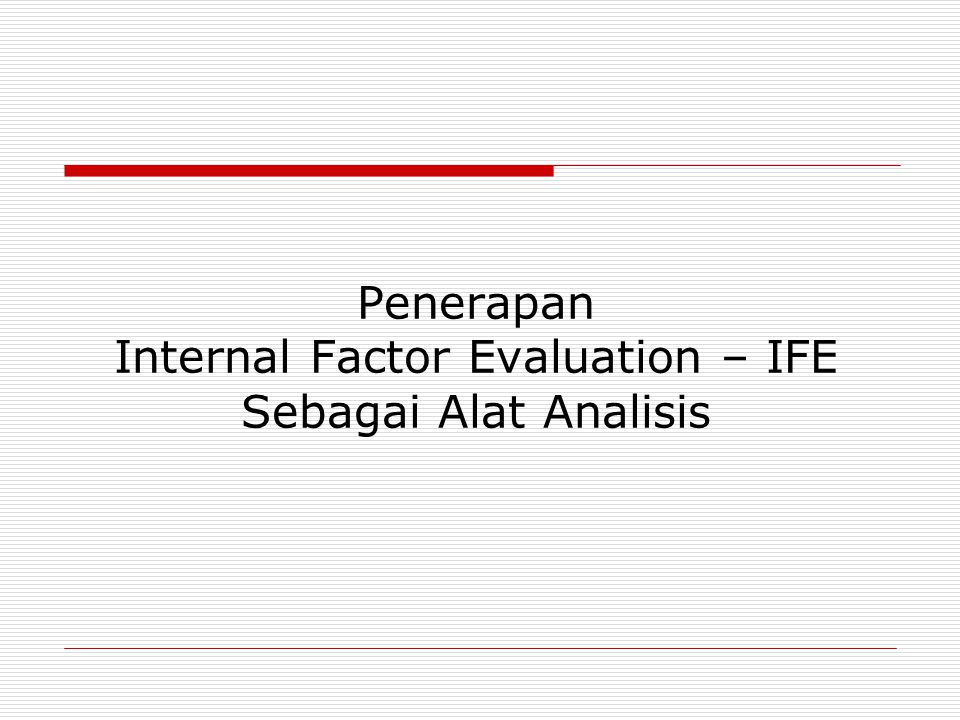 Penerapan Internal Factor Evaluation – IFE Sebagai Alat Analisis