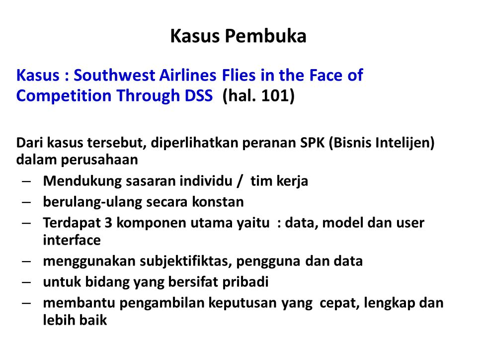 Kasus Pembuka Kasus : Southwest Airlines Flies in the Face of Competition Through DSS (hal. 101)