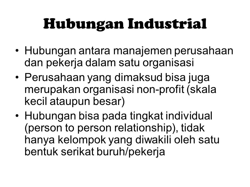 Hubungan Industrial Hubungan antara manajemen perusahaan dan pekerja dalam satu organisasi.