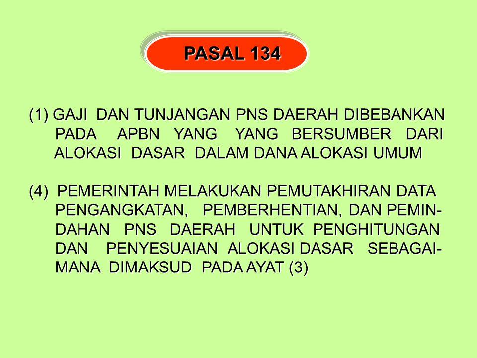 PASAL 134 GAJI DAN TUNJANGAN PNS DAERAH DIBEBANKAN