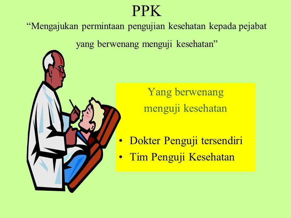 PPK Mengajukan permintaan pengujian kesehatan kepada pejabat yang berwenang menguji kesehatan