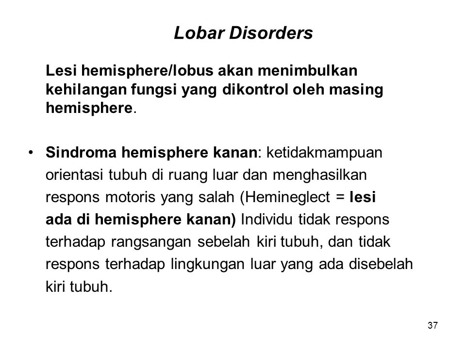 Lobar Disorders Lesi hemisphere/lobus akan menimbulkan kehilangan fungsi yang dikontrol oleh masing hemisphere.