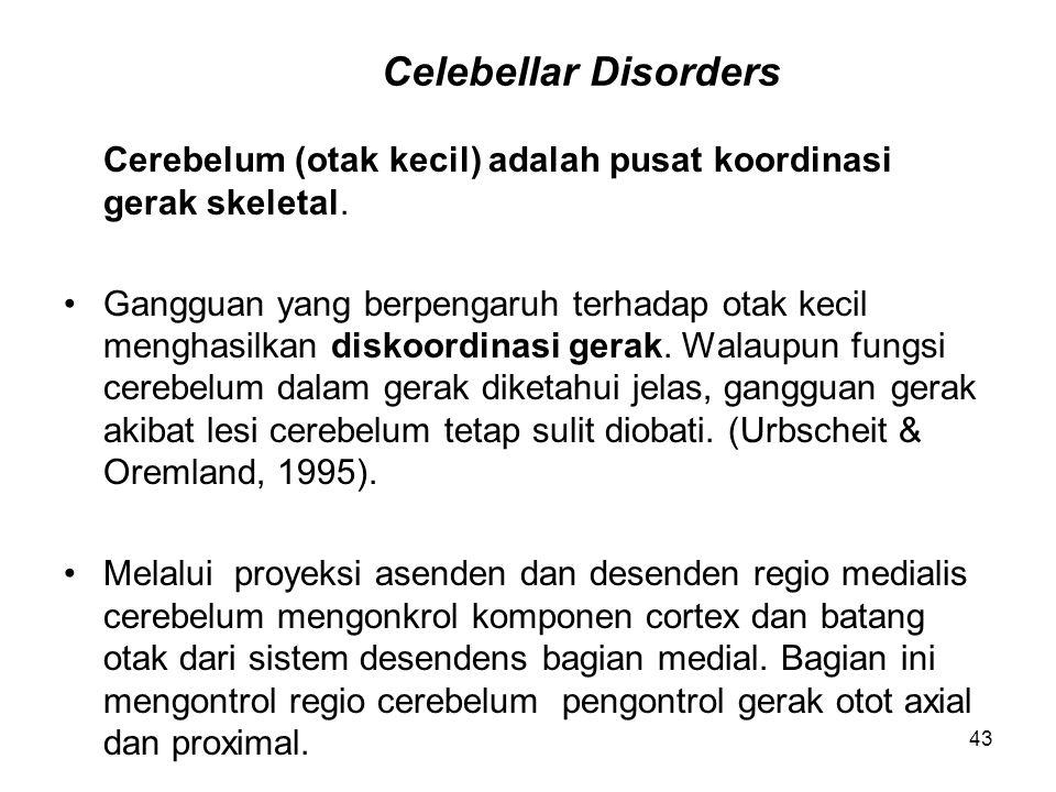 Celebellar Disorders Cerebelum (otak kecil) adalah pusat koordinasi gerak skeletal.