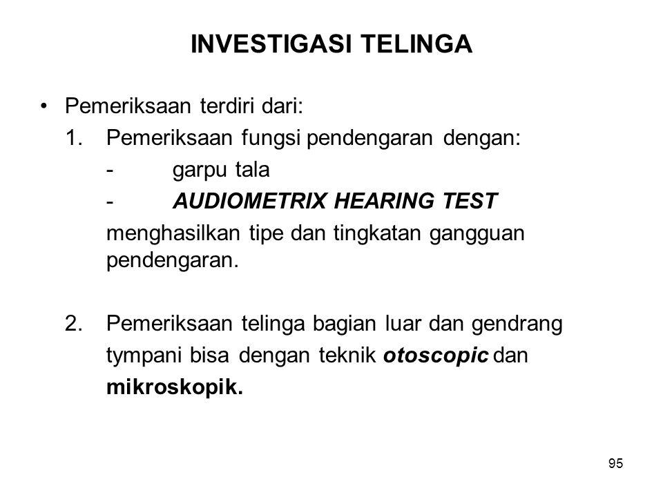 INVESTIGASI TELINGA Pemeriksaan terdiri dari: