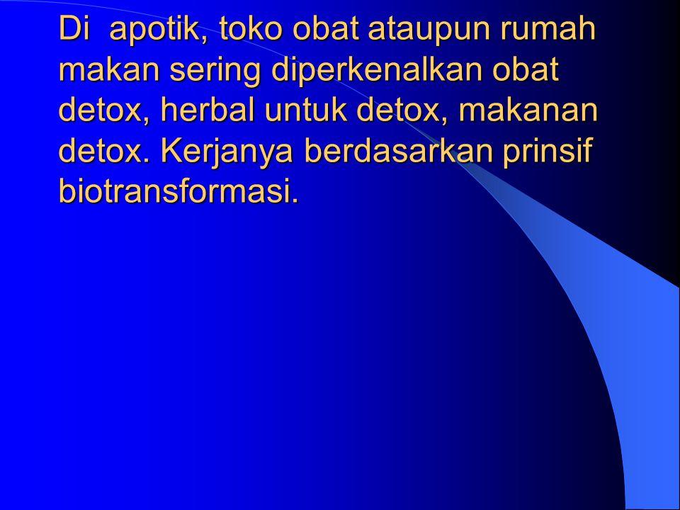 Di apotik, toko obat ataupun rumah makan sering diperkenalkan obat detox, herbal untuk detox, makanan detox.
