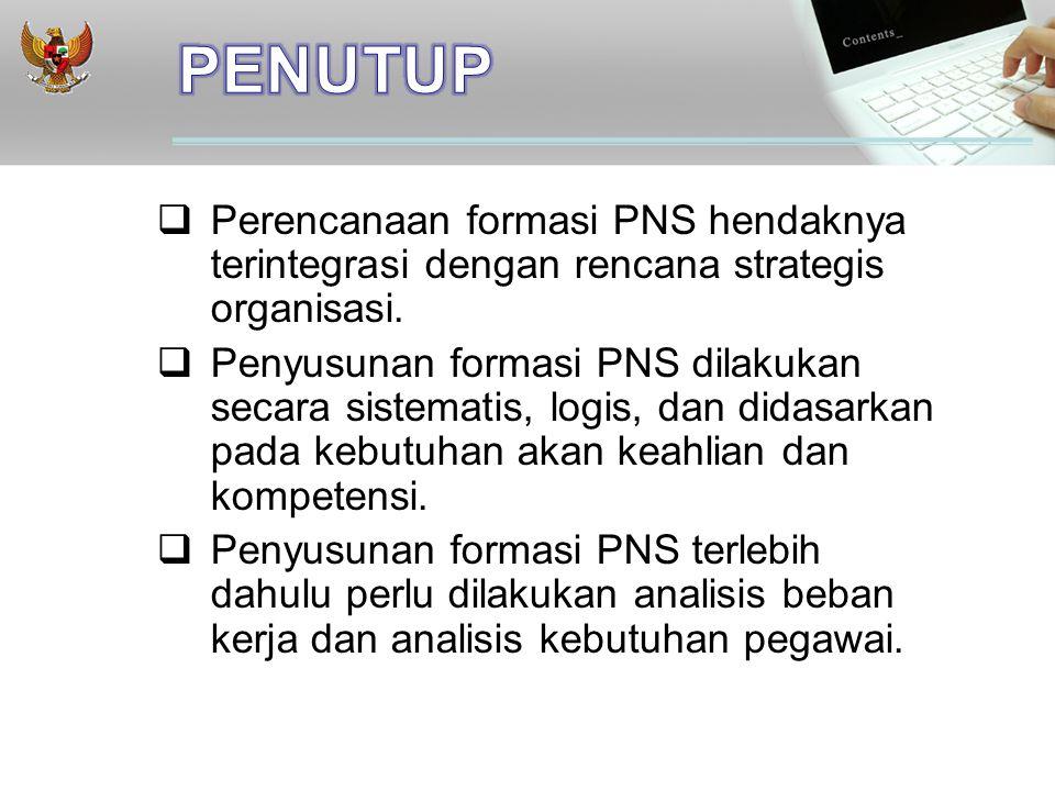 PENUTUP Perencanaan formasi PNS hendaknya terintegrasi dengan rencana strategis organisasi.