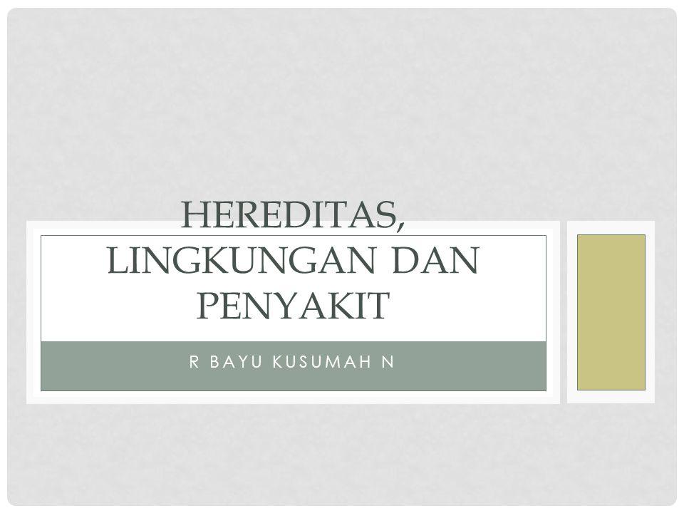 HEREDITAS, LINGKUNGAN DAN PENYAKIT