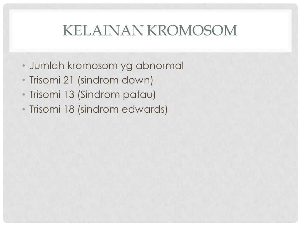 Kelainan Kromosom Jumlah kromosom yg abnormal
