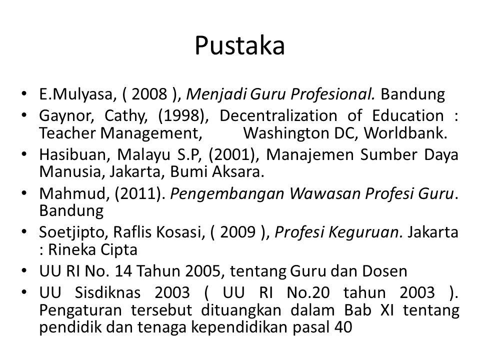 Pustaka E.Mulyasa, ( 2008 ), Menjadi Guru Profesional. Bandung