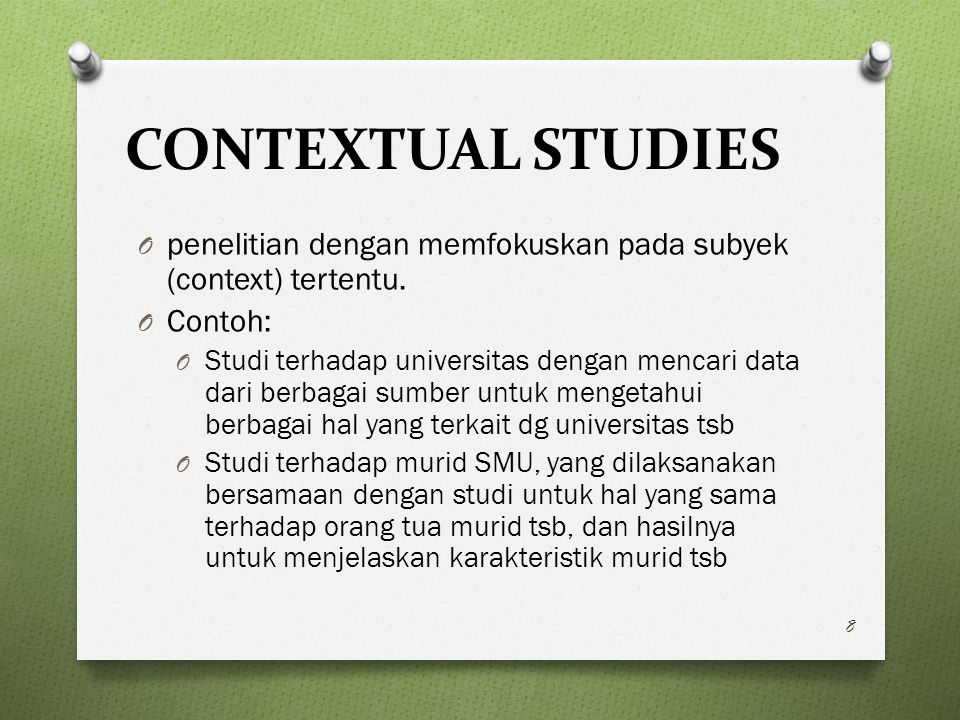 CONTEXTUAL STUDIES penelitian dengan memfokuskan pada subyek (context) tertentu. Contoh: