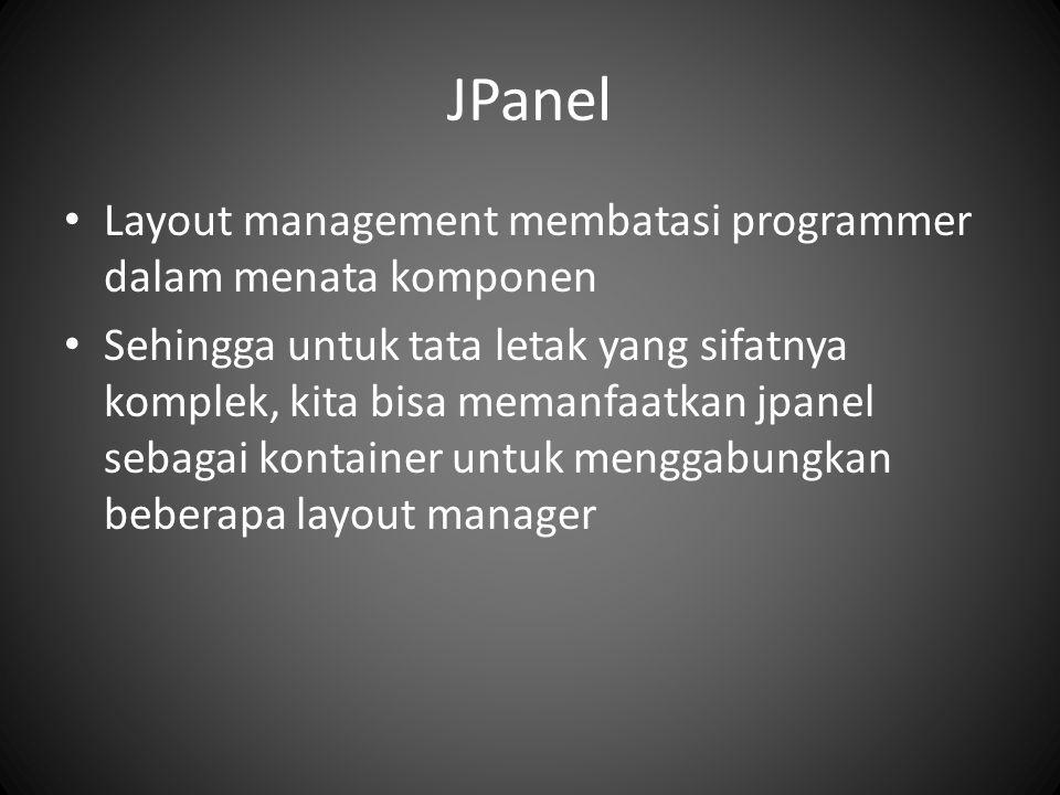 JPanel Layout management membatasi programmer dalam menata komponen