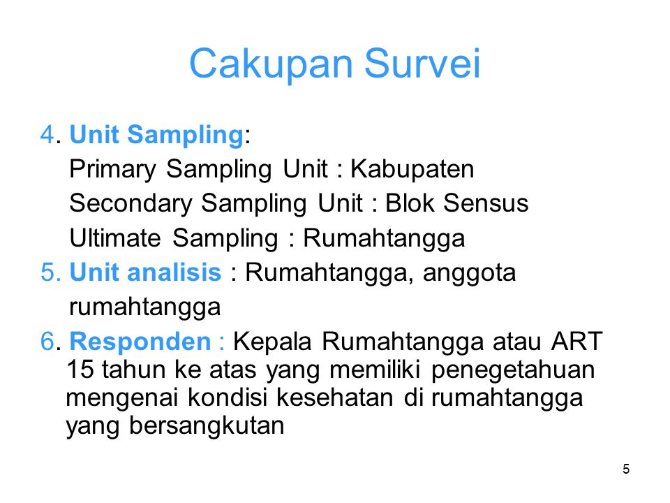 Cakupan Survei 4. Unit Sampling: Primary Sampling Unit : Kabupaten