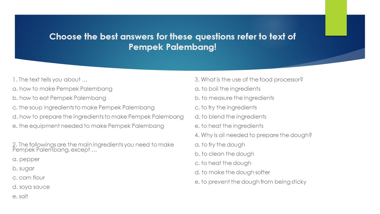 Choose the best answers for these questions refer to text of Pempek Palembang!