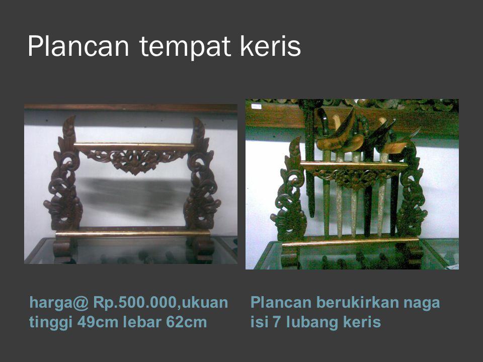Plancan tempat keris harga@ Rp.500.000,ukuan tinggi 49cm lebar 62cm