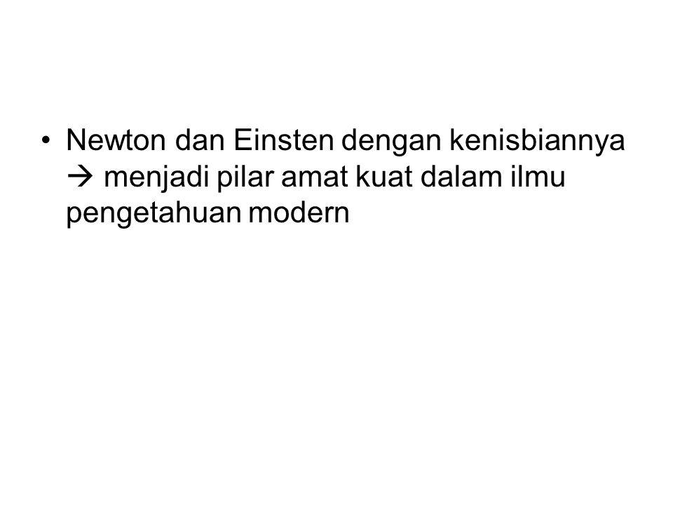 Newton dan Einsten dengan kenisbiannya  menjadi pilar amat kuat dalam ilmu pengetahuan modern