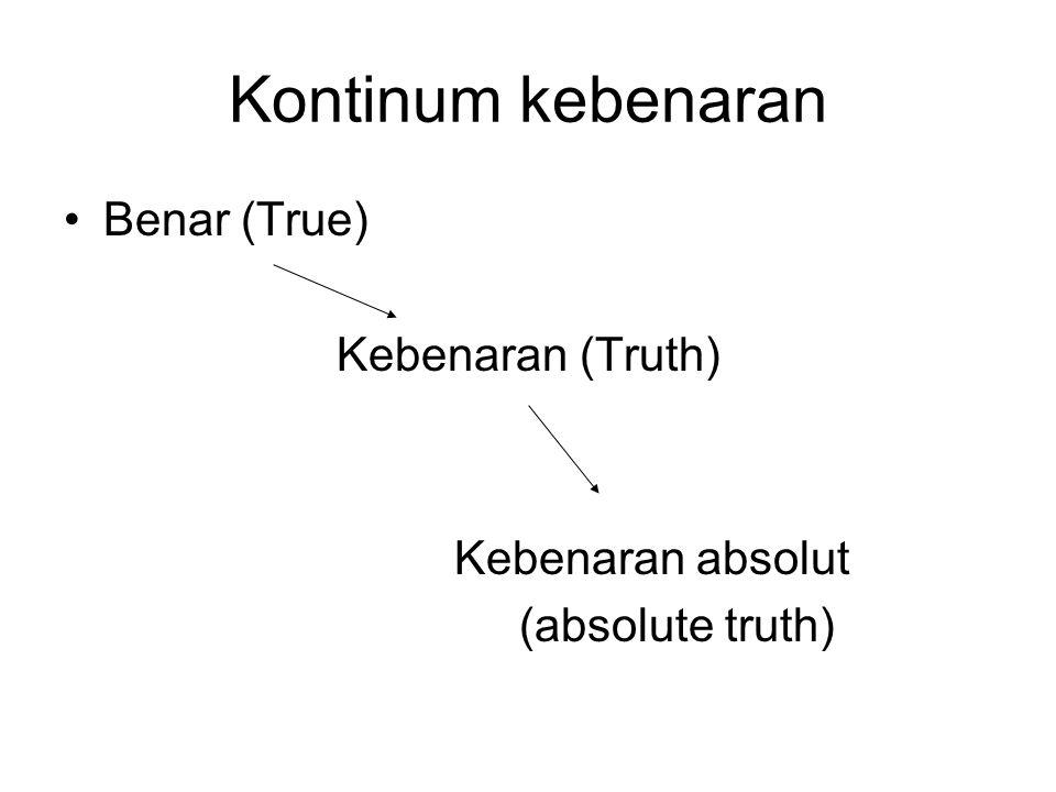 Kontinum kebenaran Benar (True) Kebenaran (Truth) Kebenaran absolut