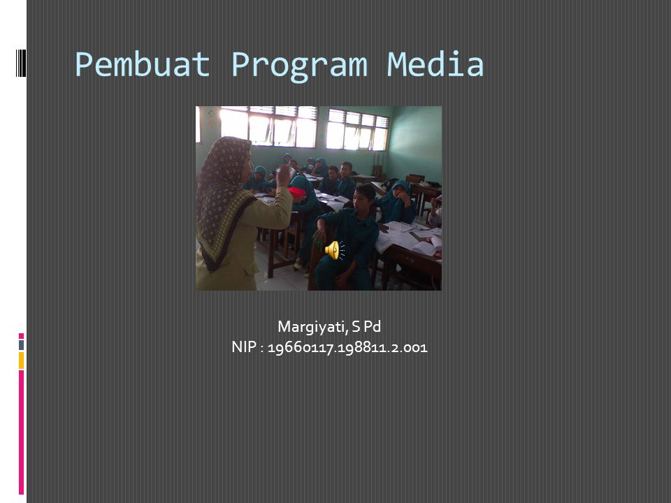 Pembuat Program Media Margiyati, S Pd NIP : 19660117.198811.2.001