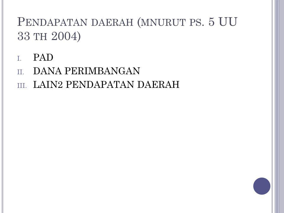 Pendapatan daerah (mnurut ps. 5 UU 33 th 2004)
