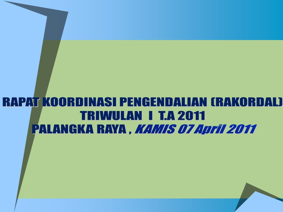 RAPAT KOORDINASI PENGENDALIAN (RAKORDAL) TRIWULAN I T.A 2011