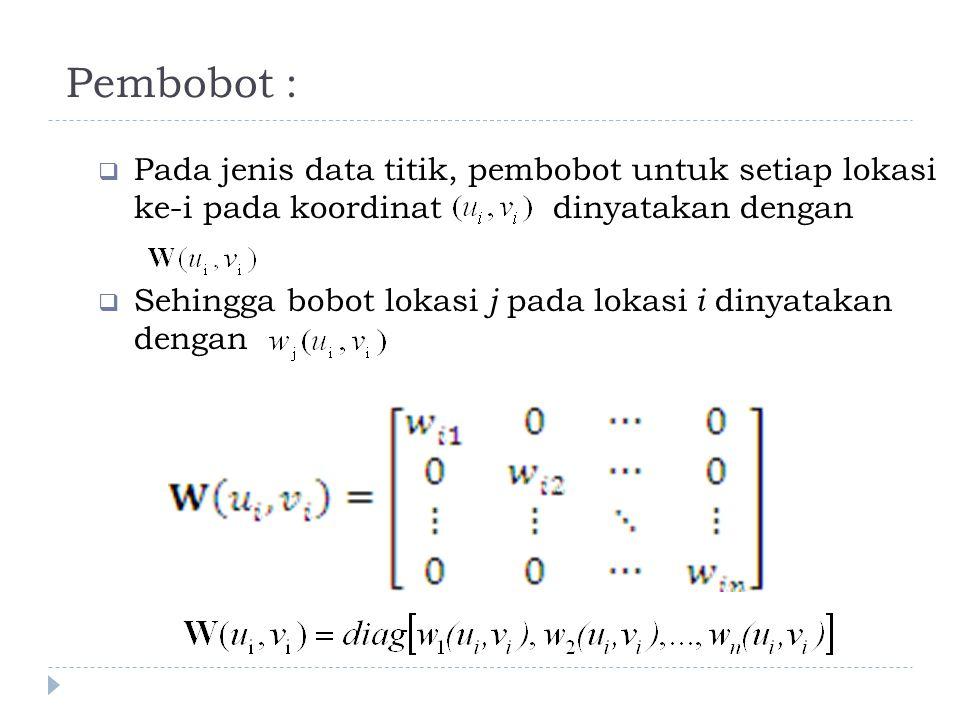 Pembobot : Pada jenis data titik, pembobot untuk setiap lokasi ke-i pada koordinat dinyatakan dengan.