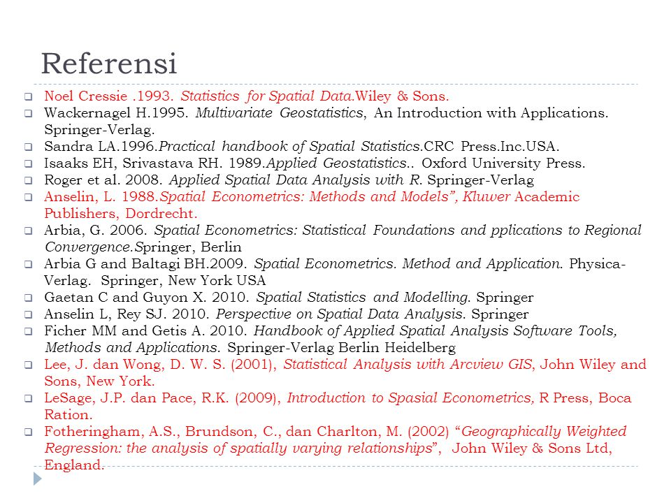 Referensi Noel Cressie .1993. Statistics for Spatial Data.Wiley & Sons.