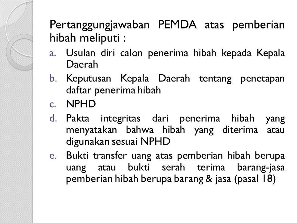 Pertanggungjawaban PEMDA atas pemberian hibah meliputi :
