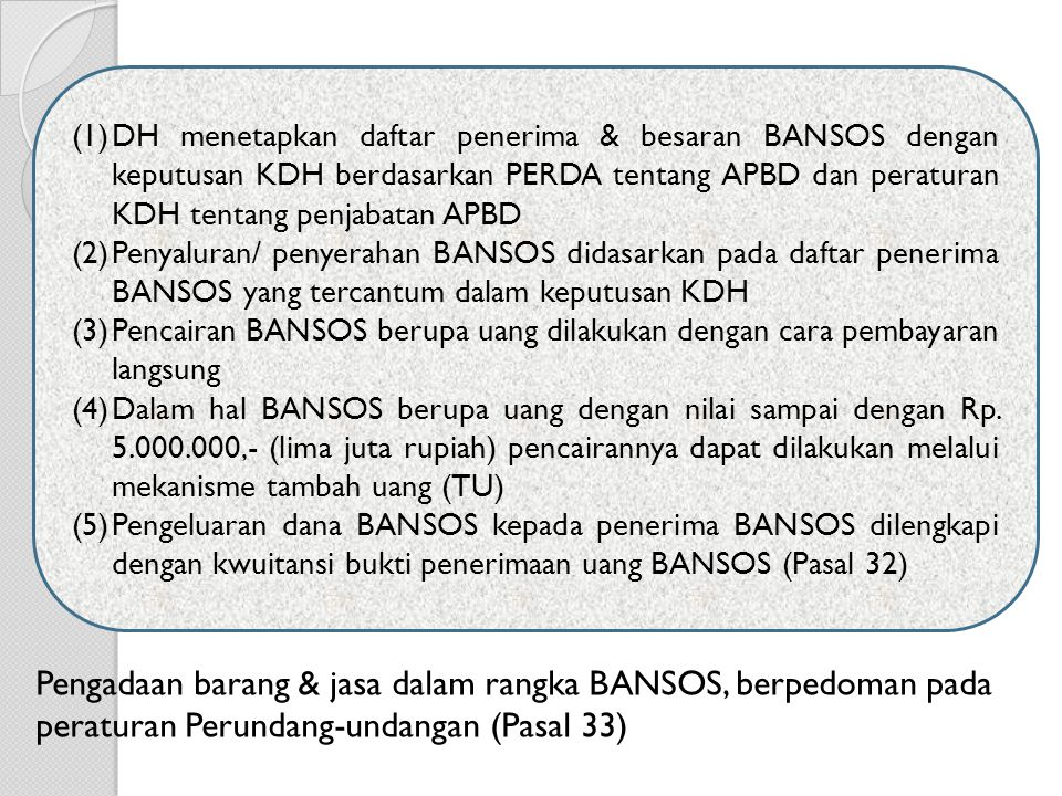 DH menetapkan daftar penerima & besaran BANSOS dengan keputusan KDH berdasarkan PERDA tentang APBD dan peraturan KDH tentang penjabatan APBD